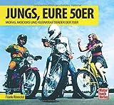 Jungs, Eure 50er: Mofas, Mokicks und Leichtkrafträder der 70er